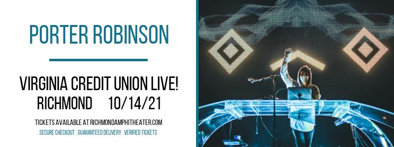 Porter Robinson at Virginia Credit Union LIVE!